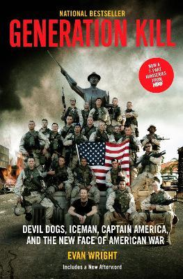 Generation Kill : Devil Dogs, Ice Man, Captain America, and the New Face of American War