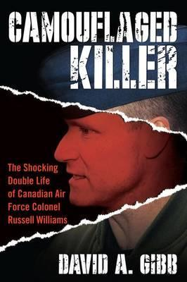 Camouflaged Killer : The Shocking Double Life of Canadian Air Force Colonel Russell Williams