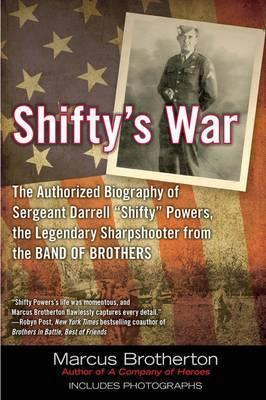 Shifty's War: The Authorized Biography of Sergeant Darrell Shifty Powers, the Legendary Sharpshooter from the Band of Brothers