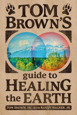 Tom Brown's Guide To Healing The Earth