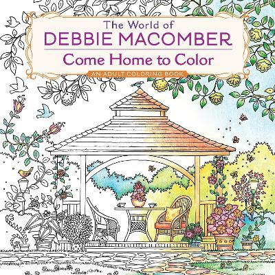 The World of Debbie Macomber : Come Home to Color: An Adult Coloring Book