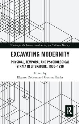 Excavating Modernity  Physical, Temporal and Psychological Strata in Literature, 1900-1930