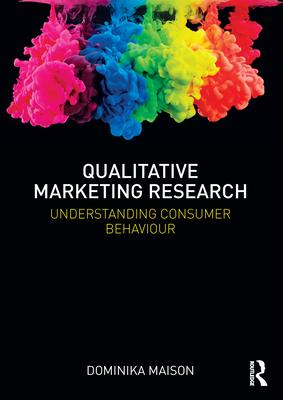 Qualitative Marketing Research : A Practical Text for Understanding Consumers