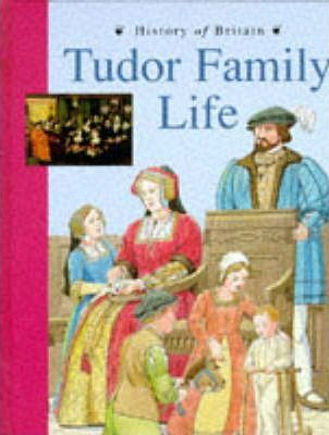 History of Britain Topic Books: Tudor Family Life (Cased)