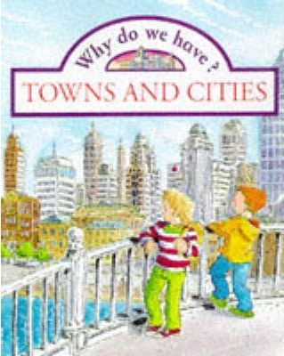 Why do we have? Towns and Cities (Paperback)
