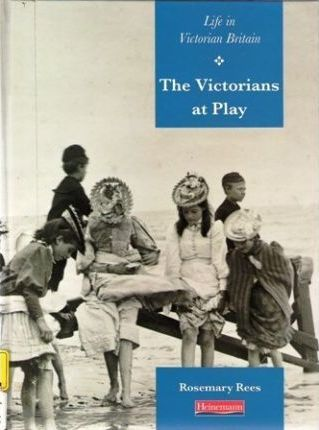 History Topic Books: Life in Victorian Britain: Victorians At Play (Paperback)