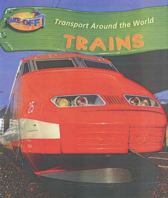 Take Off: Transport Around the World Trains Hardback