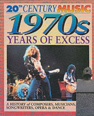 20th Century Music: The 70's: Years of Excess Paperback