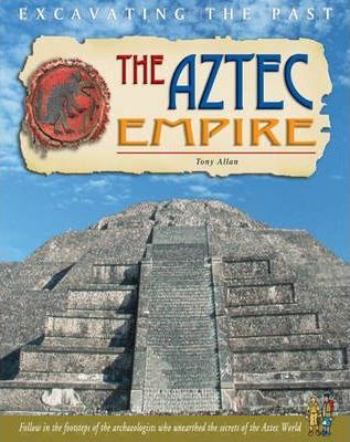 Excavating The Past: The Aztec Empire Paperback
