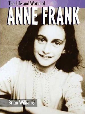 The Life & World Of Anne Frank Hardback