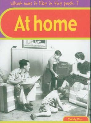 What was it like in the Past? At Home Hardback