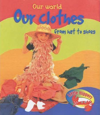 Our Clothes from Hat to Shoes: Little Nippers: Our World Our Clothes from Hat to Shoes Big Book Big Book