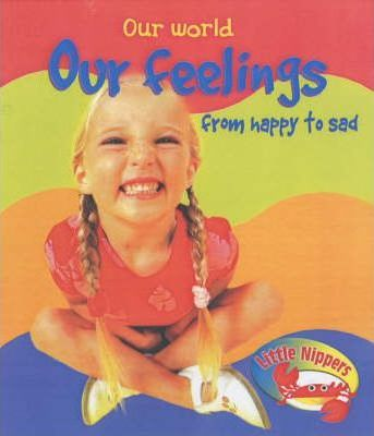 Little Nippers: Our World Our Feelings from Happy to Sad Hardback
