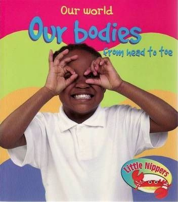 Little Nippers: Our World Our Bodies from Head to Toe Hardback