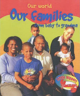 Little Nippers: Our World Our Families From Baby to Grandma Hardback