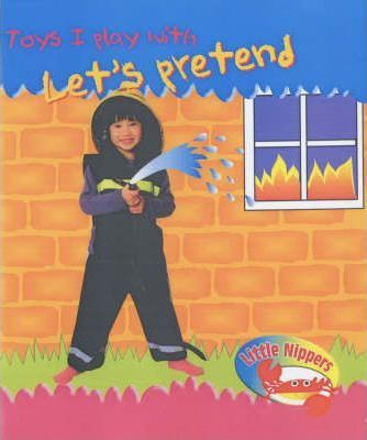Little Nippers: Toys I Play With Lets Pretend Toys Hardback