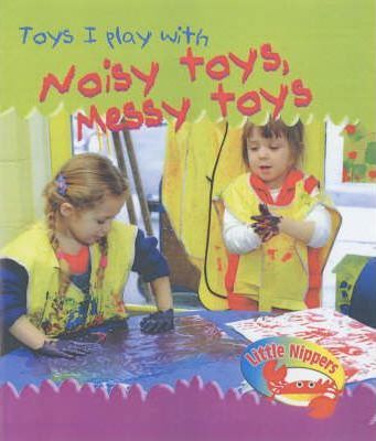 Little Nippers: Toys I Play With Noisy Toys, Messy Toys Hardback