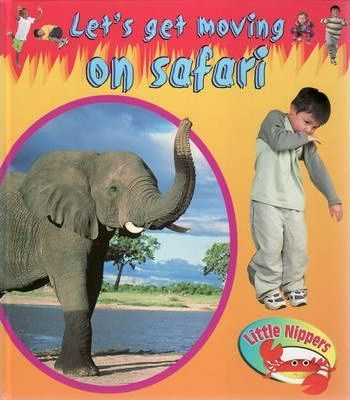 Little Nippers: Let's Get Moving On Safari Hardback