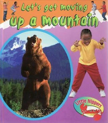Little Nippers: Let's Get Moving Up A Mountain Hardback
