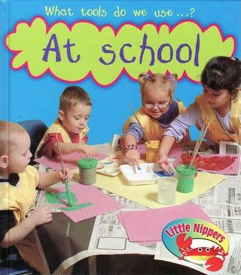 Little Nippers: What tools do we use at School Paperback