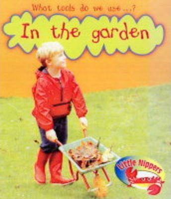 Little Nippers: What tools do we use in the Garden Paperback