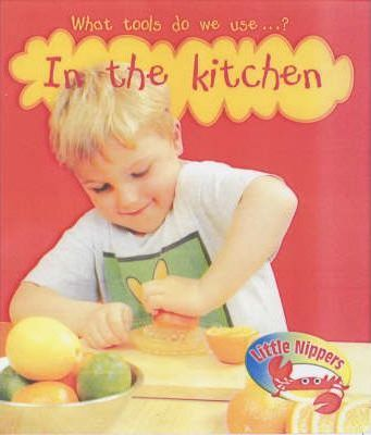 Little Nippers: What tools do we use in the Kitchen Paperback