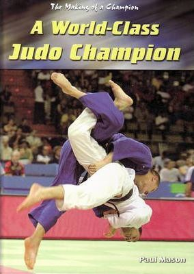 Making Of A Champion: A World-Class Judo Champion Hardback