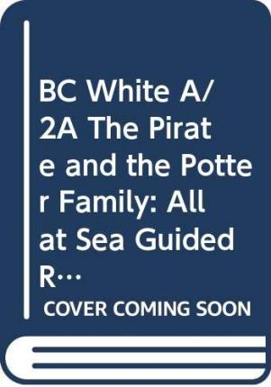 The Pirate and the Potter Family: All at Sea (White A) Guided Reading Card