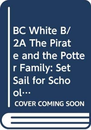 The Pirate and the Potter Family: Set Sail for School (White B) Guided Reading Card