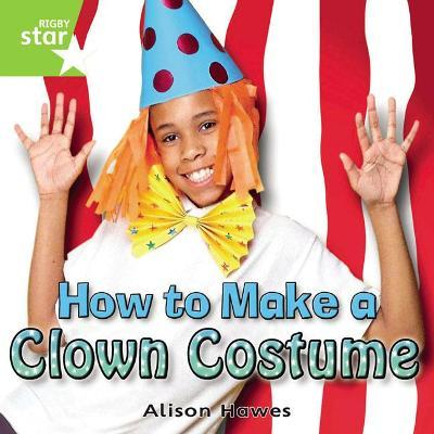 Rigby Star Independent Year 1 Green Non Fiction: How to Make a Clown Costume Single