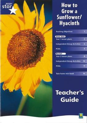 Rigby Star Shared Year 1 Non-Fiction: How to Grow a Sunflower / Hyacinth Teachers Guide