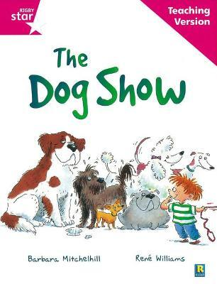 Rigby Star Guided Reading Pink Level: The Dog Show Teaching Version