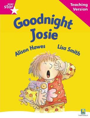 Rigby Star Guided Reading Pink Level: Goodnight Josie Teaching Version