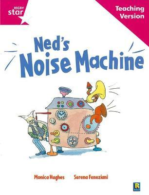 Rigby Star Guided Reading Pink Level: Ned's Noise Machine Teaching Version