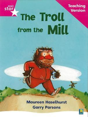 Rigby Star Phonic Guided Reading Pink Level: The Troll from the Mill Teaching Version