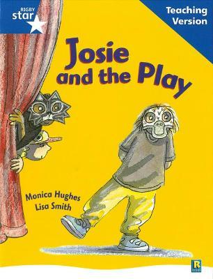 Rigby Star Guided Reading Blue Level: Josie and the Play Teaching Version