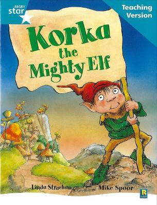 Rigby Star Guided Reading Turquoise Level: Korka the Mighty Elf Teaching Version