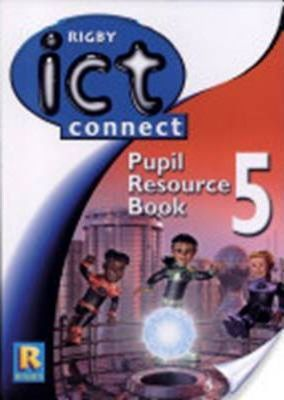 ICT Connect Year 5/P6: Pupil Resource Book