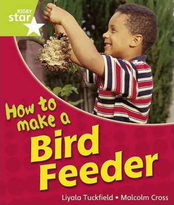 Rigby Star Guided Year 1: Green Level: How to Make a Bird Feeder 6 Pack Framework Edition