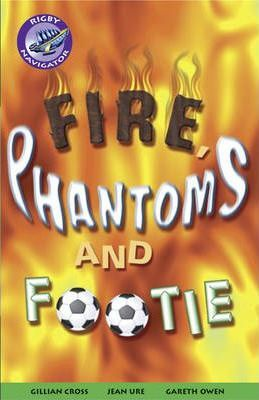 Navigator Fiction Yr 5/P6: Fire, Phantom & Footie Group Reading Pack 09/08