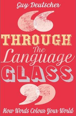 Through the Language Glass How Words Colour your World