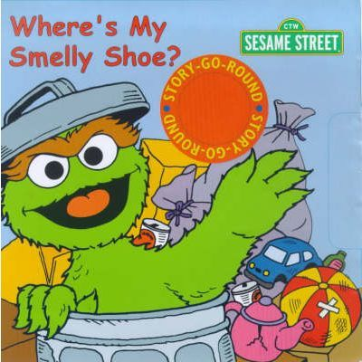 Sesame Street: Where's My Smelly Shoe?: A Story-go-round Book