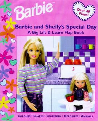 Barbie: Barbie and Shelly's Special Day: A Big Lift and Learn Flap Book