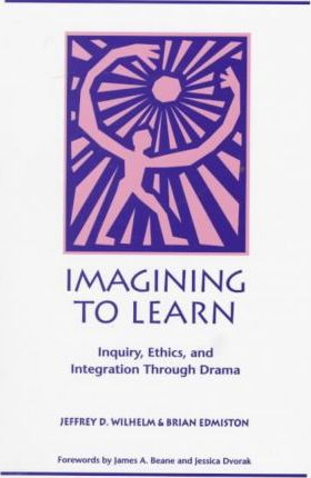 Imagining to Learn: Inquiry, Ethics and Integration through Drama