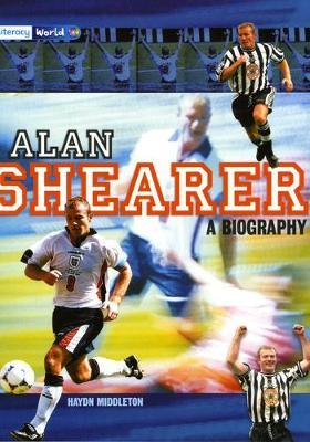 Literacy World Stage 4 Non-Fiction: Alan Shearer: A Biography (6 Pack)
