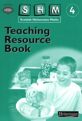 Scottish Heinemann Maths: 4 - Teaching Resource Book