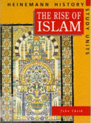 Heinemann History Study Units: Student Book. The Rise of Islam