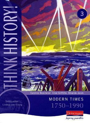 Think History: Modern Times 1750-1990 Core Pupil: Book 3
