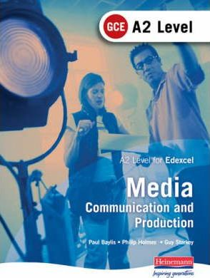 A2 GCE Media: Communication and Production Student Book (Edexcel)