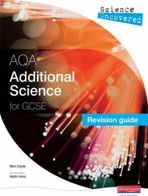 Science Uncovered: AQA GCSE Additional Science Revision Guide